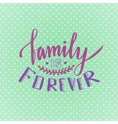 Family is forever Cute inspirational and vector