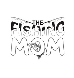 Fishing quote and saying fishing mom vector