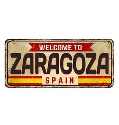 welcome to zaragoza vintage rusty metal sign vector image