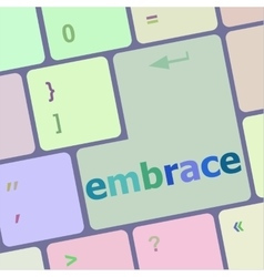 Computer keyboard key with the word embrace on it vector