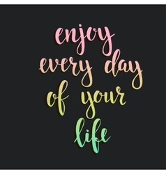 Enjoy Every Day of your Life vector