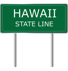 hawaii state line green road sign us state line vector image