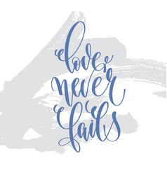 love never fails - hand lettering inscription text vector image