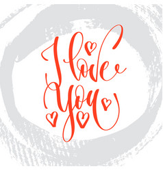 I love you - hand lettering romantic quote on vector
