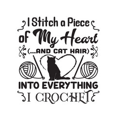 Crochet quote and saying i stitch a piece my vector