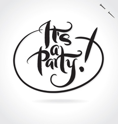 Its a party hand lettering vector