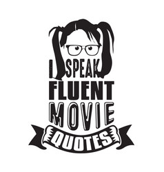 geek quote i speak fluent movie quotes vector image