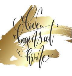 love begins at home - hand lettering inscription vector image