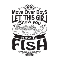 Fishing quote and saying move over boys let this vector