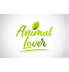 Animal lover green leaf word on white background vector