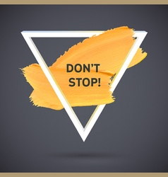 Motivation triangle acrylic stroke poster Text vector