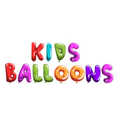 kids balloons phrase colorful glossy bubble vector image