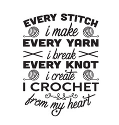 Crochet quote and saying every stitch i make vector