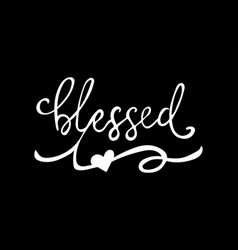 Blessed hand drawn motivation lettering quote vector