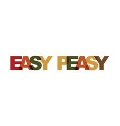 easy peasy phrase overlap color no transparency vector image