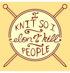 Knitting inspirational quote vector