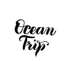 ocean trip handwritten lettering vector image