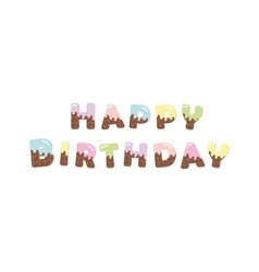 Happy birthday melt chocolate colored letters vector image