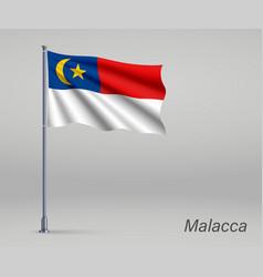 Waving flag malacca - state malaysia on vector