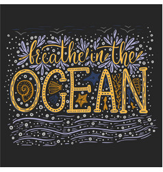 Breathe in the ocean handdrawn lettering vector