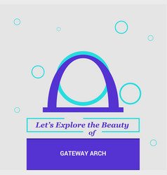 Lets explore the beauty of gateway arch st louis vector