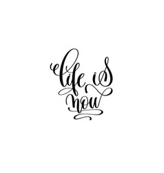 life is now hand lettering inscription vector image
