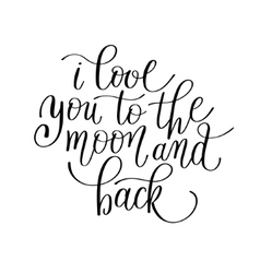i love you to the moon and back handwritten vector image