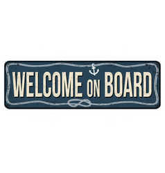 Welcome on board vintage rusty metal sign vector