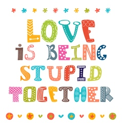 Love is being stupid together Hand drawn vector