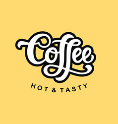 coffee hot and tasty hand written lettering vector image