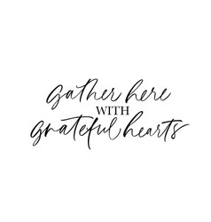 Gather here with grateful heart lettering vector