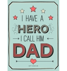 Fathers day card i have a hero I call him dad vector