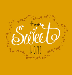 home sweet home - typography poster handmade vector image