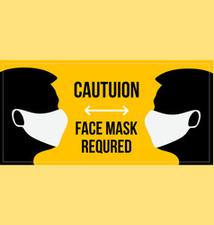 caution face mask required to avoid coronavirus vector image