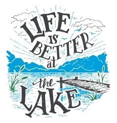 Life is better at the lake hand-lettering sign vector image vector image
