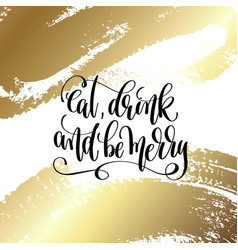 eat drink and be merry - hand lettering quote to vector image