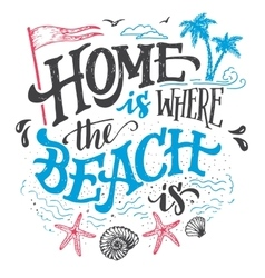 home is where beach is typography vector image