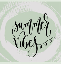 Summer vibes - hand lettering poster to summer vector