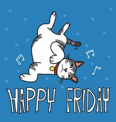 happy friday cute lazy cat cartoon vector image