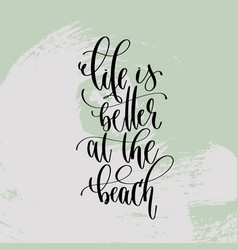 life is better at beach - hand lettering vector image