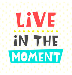 Live in the moment card typography poster design vector