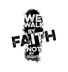 we walk by faith not by sight vector image