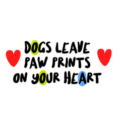dogs leave paw prints on your heart vector image