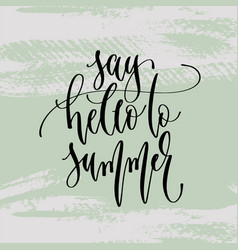 say hello to summer - hand lettering poster to vector image