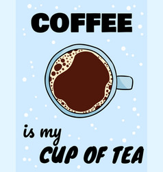 Coffee is my cup tea funny poster with cup of vector