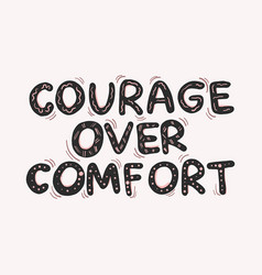 Hand drawn quote courage over comfort doodle vector