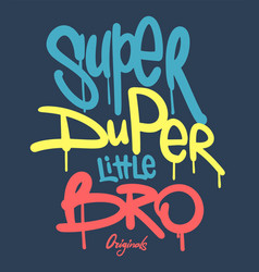 Super duper little bro slogan hand writing vector