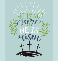 Hand lettering bible verse he is risen with three vector