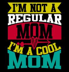 Im not a regular mom a cool mom vector