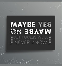 Maybe yes maybe no t-shirt print minimal design vector